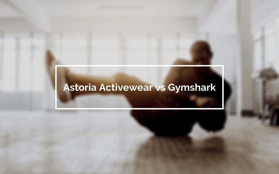 Astoria Activewear vs Gymshark