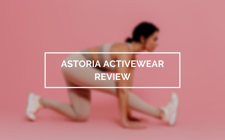 ASTORIA ACTIVEWEAR REVIEW